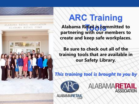 Alabama Retail is committed to partnering with our members to create and keep safe workplaces. Be sure to check out all of the training tools that are.