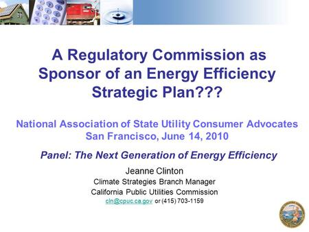 A Regulatory Commission as Sponsor of an Energy Efficiency Strategic Plan??? National Association of State Utility Consumer Advocates San Francisco, June.