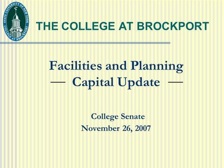 THE COLLEGE AT BROCKPORT Facilities and Planning Capital Update College Senate November 26, 2007.