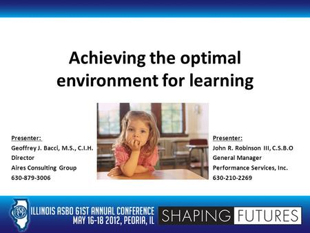 Achieving the optimal environment for learning Presenter: Geoffrey J. Bacci, M.S., C.I.H. John R. Robinson III, C.S.B.O DirectorGeneral Manager Aires Consulting.
