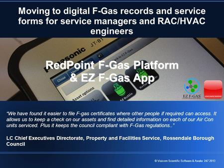 "© Visicom Scientific Software & Awake 247 2013 Moving to digital F-Gas records and service forms for service managers and RAC/HVAC engineers ""We have found."