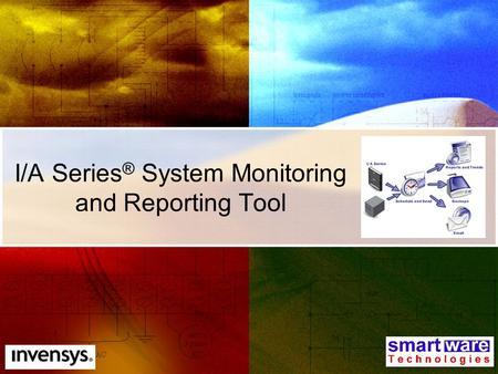 I/A Series ® System Monitoring and Reporting Tool.