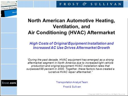© Copyright 2002 Frost & Sullivan. All Rights Reserved. North American Automotive Heating, Ventilation, and Air Conditioning (HVAC) Aftermarket High Costs.