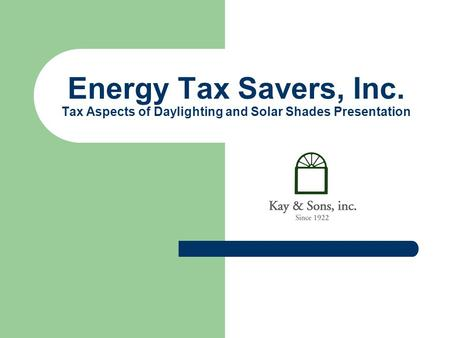 Energy Tax Savers, Inc. Tax Aspects of Daylighting and Solar Shades Presentation.