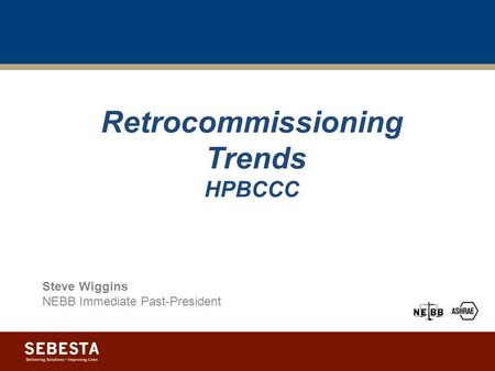Retrocommissioning Trends HPBCCC Steve Wiggins NEBB Immediate Past-President.