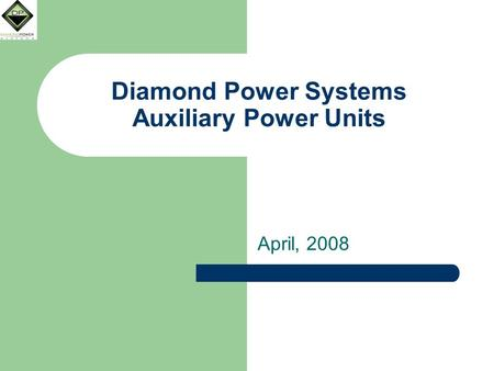 Diamond Power Systems Auxiliary Power Units April, 2008.