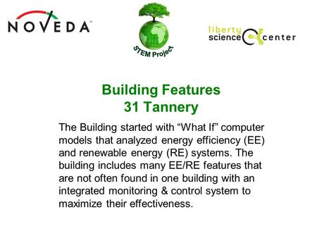 "Building Features 31 Tannery The Building started with ""What If"" computer models that analyzed energy efficiency (EE) and renewable energy (RE) systems."