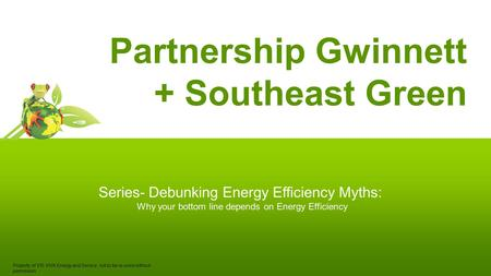 Partnership Gwinnett + Southeast Green Series- Debunking Energy Efficiency Myths: Why your bottom line depends on Energy Efficiency Property of VIS VIVA.