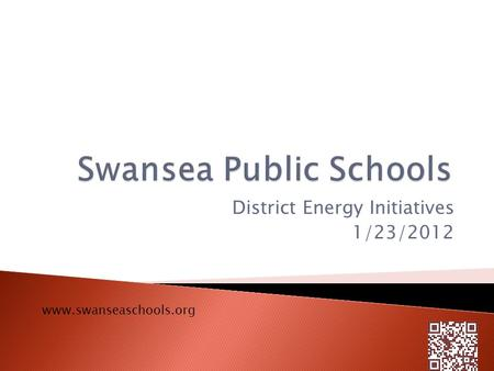 District Energy Initiatives 1/23/2012 www.swanseaschools.org.