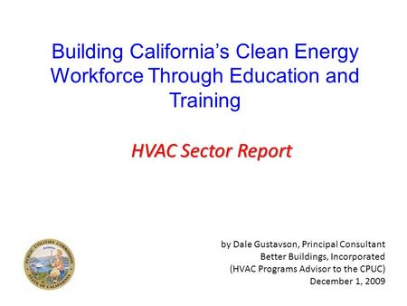 Building California's Clean Energy Workforce Through Education and Training HVAC Sector Report by Dale Gustavson, Principal Consultant Better Buildings,