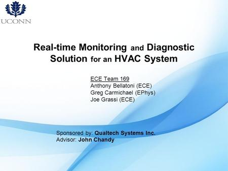 Real-time Monitoring and Diagnostic Solution for an HVAC System ECE Team 169 Anthony Bellatoni (ECE) Greg Carmichael (EPhys) Joe Grassi (ECE) Sponsored.