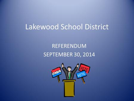 Lakewood School District REFERENDUM SEPTEMBER 30, 2014.