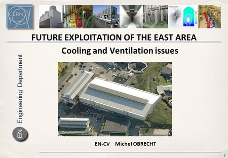 Engineering Department EN Cooling and Ventilation issues 1 FUTURE EXPLOITATION OF THE EAST AREA EN-CV Michel OBRECHT.