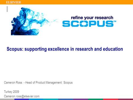 1 Scopus: supporting excellence in research and education Cameron Ross - Head of Product Management: Scopus Turkey 2009