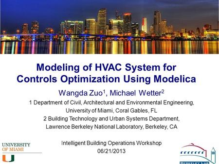 1 Modeling of HVAC System for Controls Optimization Using Modelica Wangda Zuo 1, Michael Wetter 2 1 Department of Civil, Architectural and Environmental.