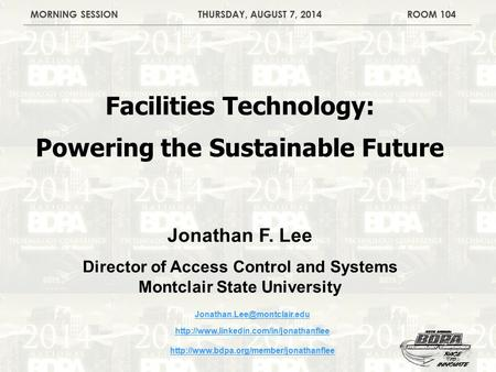 Facilities Technology: Powering the Sustainable Future Jonathan F. Lee Director of Access Control and Systems Montclair State University