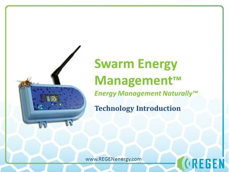 Swarm Energy Management ™ Energy Management Naturally™ Technology Introduction www.REGENenergy.com.