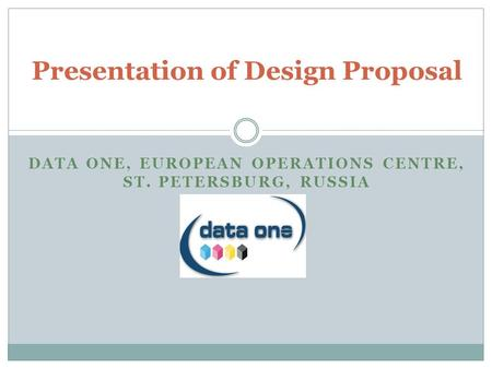DATA ONE, EUROPEAN OPERATIONS CENTRE, ST. PETERSBURG, RUSSIA Presentation of Design Proposal.
