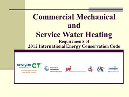 Commercial Mechanical and Service Water Heating Requirements of 2012 International Energy Conservation Code.