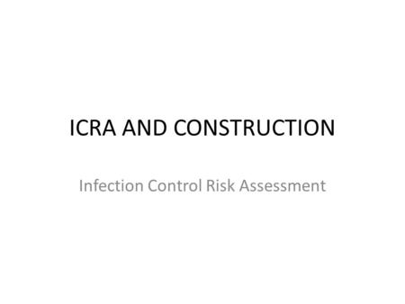 ICRA AND CONSTRUCTION Infection Control Risk Assessment.