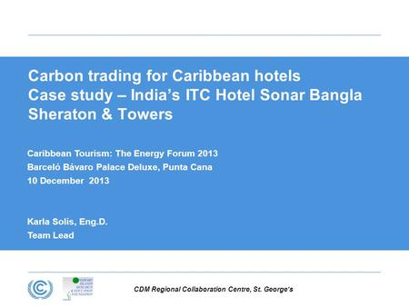 CDM Regional Collaboration Centre, St. George's Carbon trading for Caribbean hotels Case study – India's ITC Hotel Sonar Bangla Sheraton & Towers Caribbean.