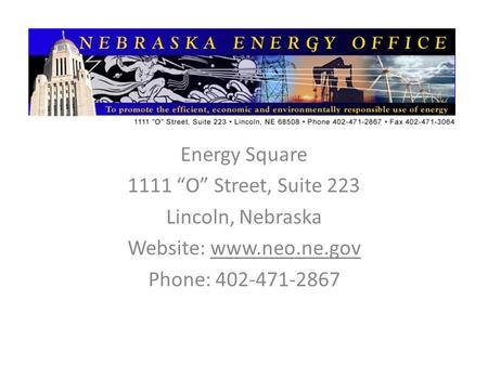 "Energy Square 1111 ""O"" Street, Suite 223 Lincoln, Nebraska Website: www.neo.ne.gov Phone: 402-471-2867."