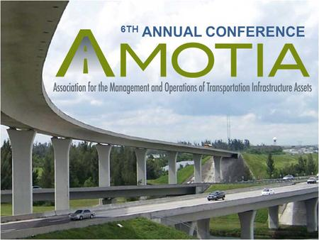 6TH ANNUAL CONFERENCE. Asset Management & Operations Harris County Toll Road Authority Presented to the Association for the Management and Operations.
