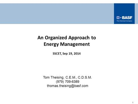 Tom Theising, C.E.M., C.D.S.M. (979) 709-6389 1 An Organized Approach to Energy Management SSCET, Sep 19, 2014.