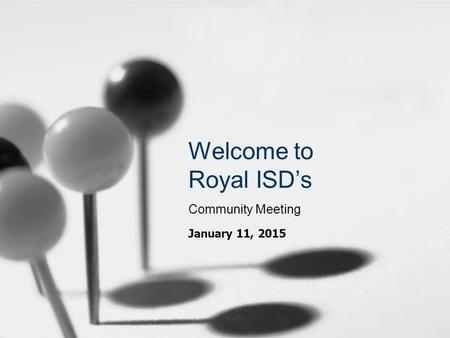 Welcome to Royal ISD's Community Meeting January 11, 2015.