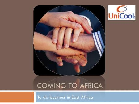 COMING TO AFRICA To do business in East Africa. Agenda  A short description of us  Our international experience  The African Development  Our goals.