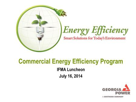 Commercial Energy Efficiency Program IFMA Luncheon July 16, 2014.