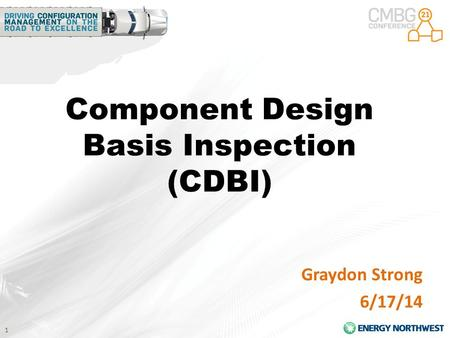 1 Component Design Basis Inspection (CDBI) Graydon Strong 6/17/14.