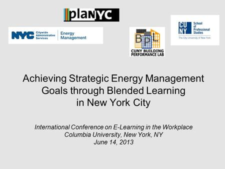 Achieving Strategic Energy Management Goals through Blended Learning in New York City International Conference on E-Learning in the Workplace Columbia.