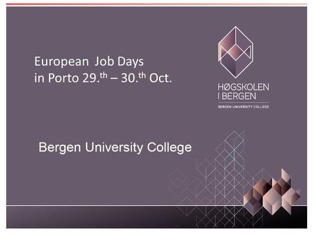 European Job Days in Porto 29. th – 30. th Oct.. Content Bergen Bergen University College Faculty of Engineering – Department of Civil Engineering – Department.