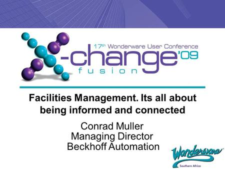 Facilities Management. Its all about being informed and connected Conrad Muller Managing Director Beckhoff Automation.