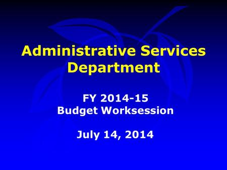 Administrative Services Department FY 2014-15 Budget Worksession July 14, 2014.