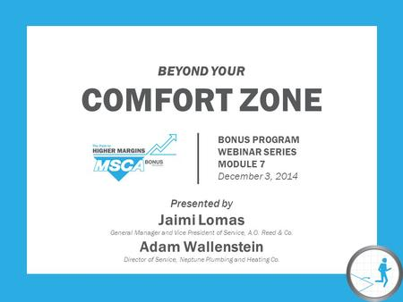 BEYOND YOUR COMFORT ZONE Presented by Jaimi Lomas General Manager and Vice President of Service, A.O. Reed & Co. Adam Wallenstein Director of Service,
