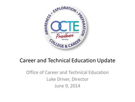 Career and Technical Education Update Office of Career and Technical Education Luke Driver, Director June 9, 2014.