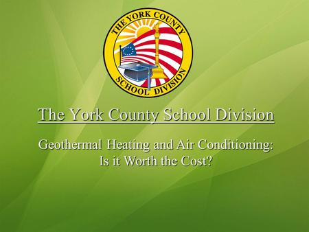 The York County School Division Geothermal Heating and Air Conditioning: Is it Worth the Cost?