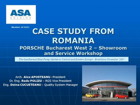CASE STUDY FROM ROMANIA PORSCHE Bucharest West 2 – Showroom and Service Workshop Member of EGEC The Geothermal Heat Pump Market in Central and Eastern.
