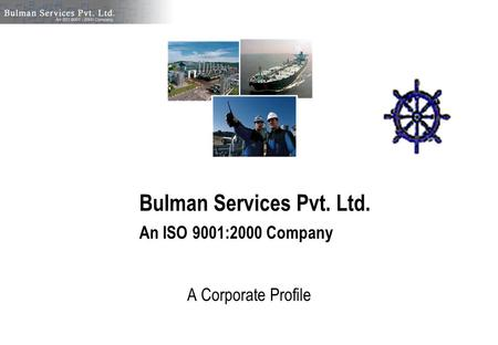 Bulman Services Pvt. Ltd. An ISO 9001:2000 Company A Corporate Profile.