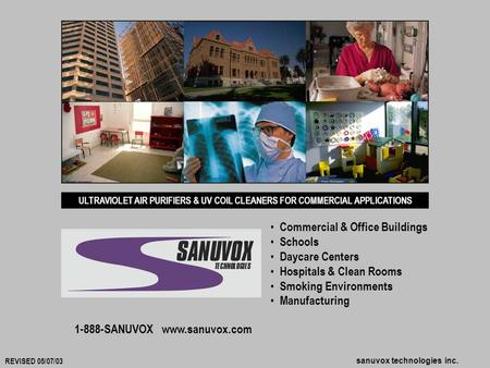 Sanuvox technologies inc. ULTRAVIOLET AIR PURIFIERS & UV COIL CLEANERS FOR COMMERCIAL APPLICATIONS Commercial & Office Buildings Schools Daycare Centers.