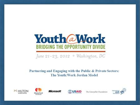 Partnering and Engaging with the Public & Private Sectors: The Youth:Work Jordan Model.