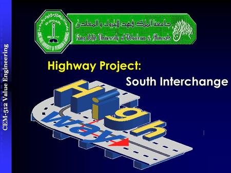 CEM-512 Value Engineering Highway Project: South Interchange.