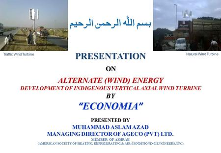 "ALTERNATE (WIND) ENERGY DEVELOPMENT OF INDIGENOUS VERTICAL AXIAL WIND TURBINE BY ""ECONOMIA"" PRESENTATION ON MUHAMMAD ASLAM AZAD MANAGING DIRECTOR OF AGECO."