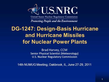 1 DG-1247: Design-Basis Hurricane and Hurricane Missiles for Nuclear Power Plants Brad Harvey, CCM Senior Physical Scientist (Meteorology) U.S. Nuclear.
