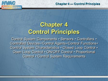 Chapter 4 — Control Principles Chapter 4 Control Principles Control System Components Sensors Controllers Controlled Devices Control Agents Control Functions.