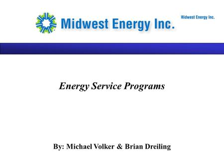 Energy Service Programs By: Michael Volker & Brian Dreiling.