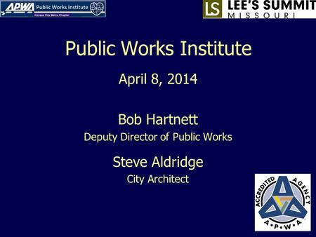 Public Works Institute April 8, 2014 Bob Hartnett Deputy Director of Public Works Steve Aldridge City Architect.