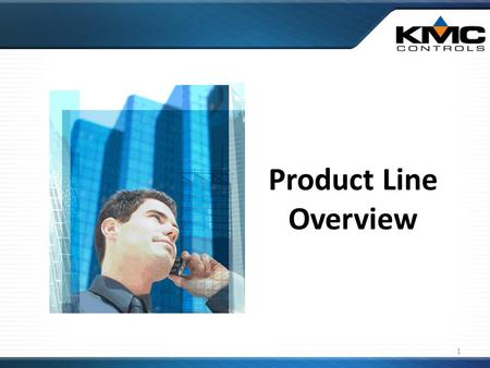 Product Line Overview 1. No One Else KMC Controls is the only privately held manufacturer to provide a full line (pneumatic, analog electronic, & digital)